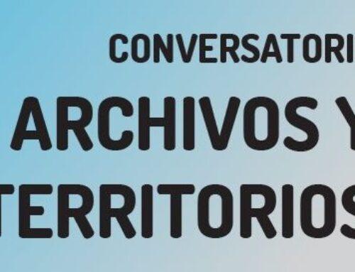 Conversatorio  – Archivos y Territorios